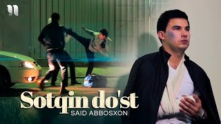 Said Abbosxon - Sotqin do'st